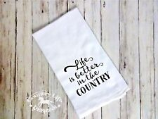 Flour Sack, Tea Kitchen Towel - Life Is Better In The Country