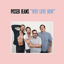 PISSED JEANS - WHY LOVE NOW   VINYL LP + MP3 NEW+