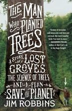 The Man Who Planted Trees: A Story of Lost Groves, the Science of Trees, and a P