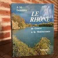 Delettrez Il Rhone Di Geneve Alla Mediterraneo Il Monde IN Immagine Arthaud 1974
