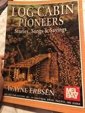 Log Cabin Pioneers Stries songs and Saying Wayne Erbsen Mel Bay Sheet Music book