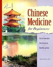 Chinese Medicine for Beginners: Use the Power of the Five Elements to Heal Body
