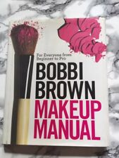 Bobbi Brown Makeup Manual : For Everyone from Beginner to Pro by Bobbi Brown...