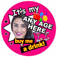 ANY AGE BIRTHDAY BADGE (BUY ME A DRINK!) - BIG PERSONALISED BADGE, PHOTO - NEW