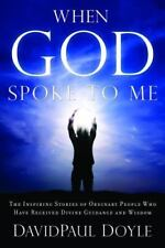 When God Spoke to Me: The Inspiring Stories of Ordinary People Who Have Received
