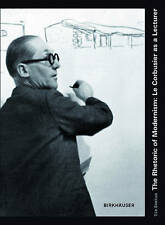 NEW The Rhetoric of Modernism: Le Corbusier as a Lecturer by Tim Benton