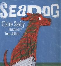 Seadog by Claire Saxby (2013, Hardcover)