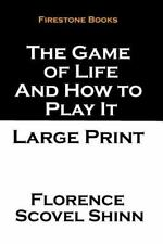 The Game of Life and How to Play It: Large Print by Florence Shinn (2014,...