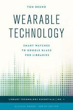 NEW - Wearable Technology: Smart Watches to Google Glass for Libraries