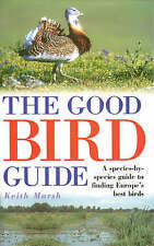 The Good Bird Guide: A Species-by-Species Guide to Finding Europe's Best Birds b
