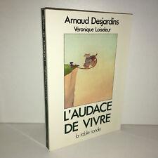 Arnaud Desjardins & Loiseleur L'AUDACE DE VIVRE La table ronde 1989 TBE - CC14B