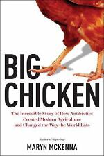 Big Chicken: The Incredible Story of How Antibiotics Created Modern Agriculture