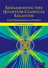 Reexamining The Quantum-Classical Relation: Beyond Reductionism And Pluralism...