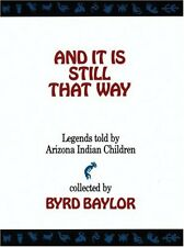And It Is Still That Way: Legends Told By Arizona Indian Children by Byrd Baylor
