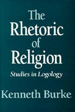 The Rhetoric of Religion: Studies in Logology: By Burke, Kenneth