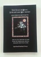 An Occult History of the Toad in Magic, Sorcery, Witchcraft, Healing, Alchemy