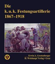 Die k.u.k. Festungsartillerie 1867-1918 (Erwin A. Grestenberger)
