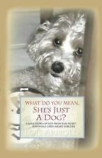 What do You Mean, She's Just a Dog?: A Love Story Of and From the Heart......Sur
