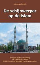 De Schijnwerper Op de Islam : Een Praktische Handleiding Om Antwoord Te Geven...