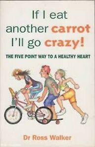 If I Eat Another Carrot I'LL Go Crazy!: The Five Point Way to a Healthy Heart by
