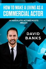 How To Make a Living As a Commercial Actor: Tips to Give You the Advantage BOOK