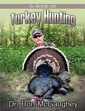 The Book On Turkey Hunting: By Dr. Ron McGaughey