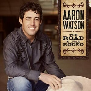 Aaron Watson - The Road & The Rodeo (NEW CD 2010)