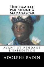 Une Famille Parisienne à Madagascar : Avant et Pendant L'Expédition by...