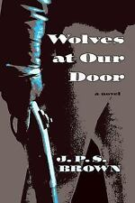 Wolves at Our Door by Brown, J. P. S.