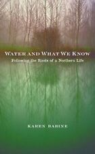 Water and What We Know: Following the Roots of a Northern Life (Paperback or Sof
