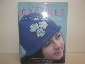 BEAUTIFUL CROCHET FOR HEADS, HANDS by Melody Griffiths 2008 Hardcover New Book