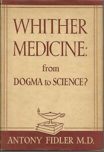 Whither Medicine: From Dogma to Science? Anthony Fidler HB Book 1946