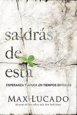 Saldrás de Esta : Esperanza y Ayuda en Tiempos Difíciles by Max Lucado (2013,...