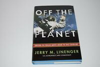 Off the Planet : Surviving 5 Perilous Month on MIR by Jerry Linenger Signed