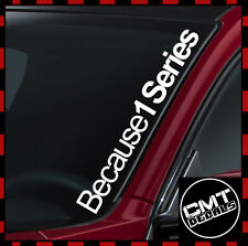 Because 1 Series Car/Van Windscreen Decal Sticker BMW Euro - 17 Colours 550mm