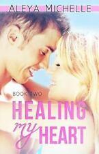 My Heart Ser.: Healing My Heart : Book 2 - My Heart Series by Aleya Michelle...