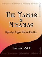 The Yamas & Niyamas: Exploring Yoga's Ethical Practice by Adele, Deborah