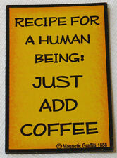 Recipe for a Human Being: Just Add Coffee 1658 Magnetic Graffiti Fridge magnet