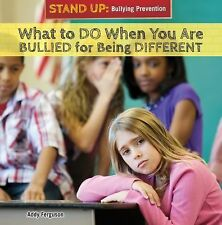What to Do When You Are Bullied for Being Different (Stand Up: Bullying Prevent