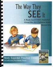 The Way They SEE It, A Book for EVERY PARENT About the Art Children Make (ARTist