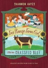 Cooking Grassfed Beef: Healthy Recipes from Nose to Tail (Free Range Farm Girl)