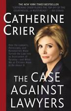 The Case Against Lawyers : How the Lawyers, Politicians, and Bureaucrats Have...