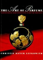 The Art of Perfume: Discovering and Collect... by Lefkowith, Christie  Paperback