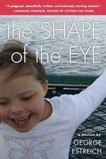 The Shape of the Eye : A Memoir by George Estreich (2013, Paperback)