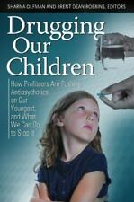 Drugging Our Children: How Profiteers Are Pushing Antipsychotics on Our Younge..