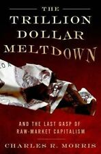 The Trillion Dollar Meltdown: Easy Money, High Rollers, and the Great Credit Cr