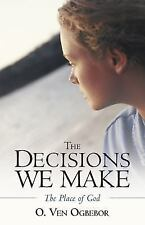 The Decisions We Make: The Place of God (Paperback or Softback)