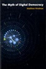 The Myth of Digital Democracy by Matthew Scott Hindman (2008, Paperback)