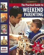 The Practical Guide to Weekend Parenting: 101 Ways to Bond with Your Children wh