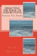 Dissecting the Magic of Enid Blyton's Famous Five Books by Liam Martin (2014,...